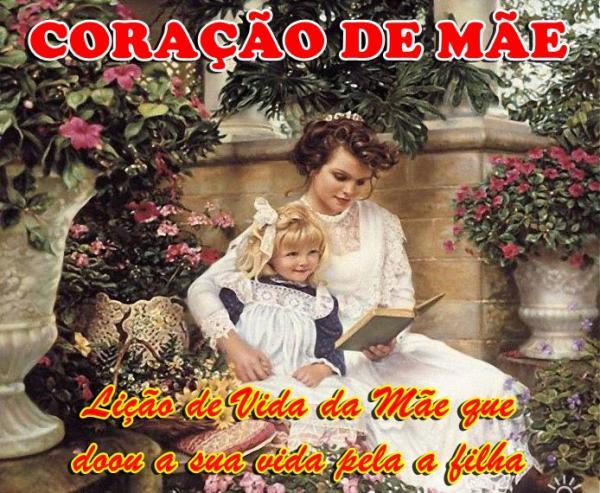CORAÇÃO DE MÃE (Lição de Vida da Mãe que doou a sua vida pela a filha)