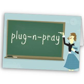 Plug, pray and play
