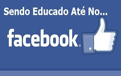 Sendo Educado Até No Facebook