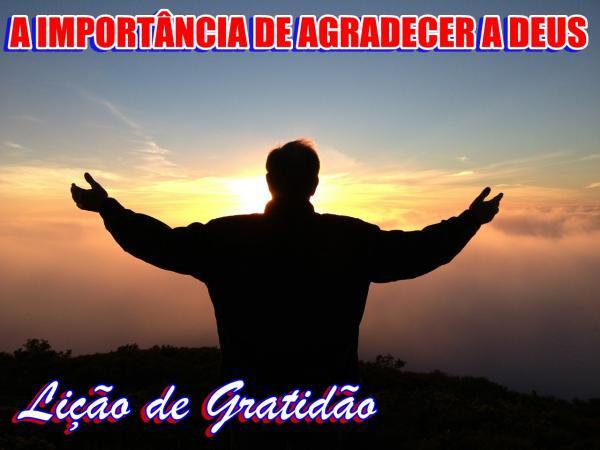 A IMPORTÂNCIA DE AGRADECER A DEUS (LIÇÃO DE GRATIDÃO)