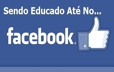 Sendo Educado Até No Facebook